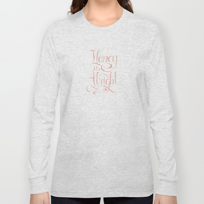 Honey it's alright  Long Sleeve T-shirt