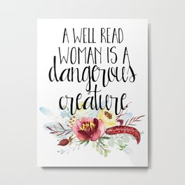 A Well Read Woman is a Dangerous Creature Metal Print
