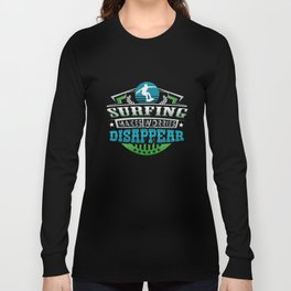 Surfing Makes Worries Disappear Athlete Gift Long Sleeve T-shirt