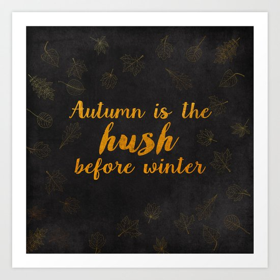 Autum is the hush before winter- Gold Typography on chalkboard Art Print