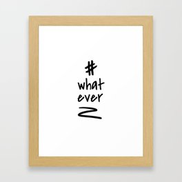 Hashtag whatever / minimalist design / typography Framed Art Print