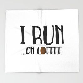 I Run ... On Coffee Throw Blanket