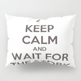 Keep Calm And Wait For The Stork Baby Delivery Pillow Sham