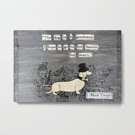 The dog is a gentleman Metal Print