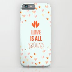 Love is all around Slim Case iPhone 6s