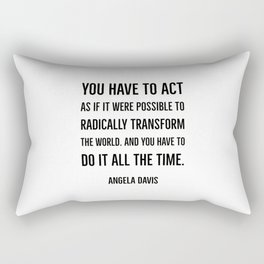 You have to act as if it were possible to radically  transform the world. Rectangular Pillow