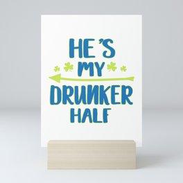 He's My Drunker Half St Patrick's Day product Mini Art Print