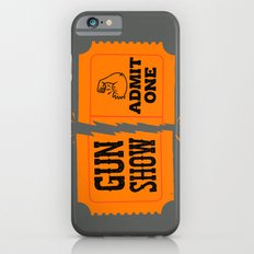 Ticket to the Gun Show iPhone 6s Slim Case