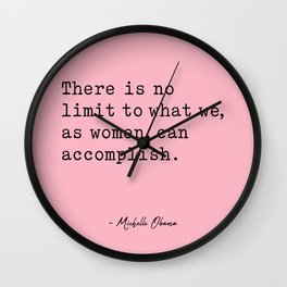 There is no limit to what we, as women, can accomplish. Wall Clock