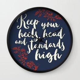 KEEP YPUR HEELS, HEAD, AND STANDARDS HIGH Wall Clock