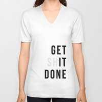 get shit done V-neck T-shirts featuring Get Sh(it) Done // Get Shit Done by The Native State