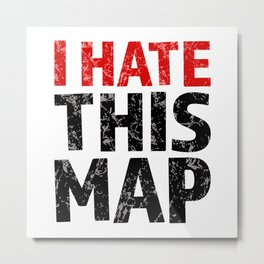 I hate this map Metal Print