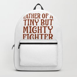 Special Needs Parent Gift Idea Father of a tiny But Mighty Fighter Special Needs Father Gift Backpack