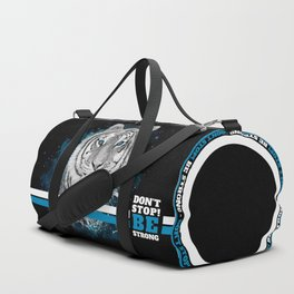Tiger, don't stop...BE strong Duffle Bag