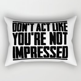 DON'T ACT LIKE YOU'RE NOT IMPRESSED Rectangular Pillow
