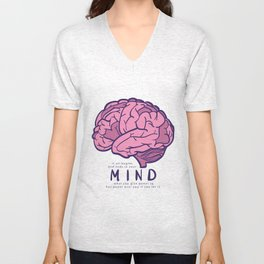 It all begins and ends in your mind. What you give power to has power over you, if you let it. Unisex V-Neck