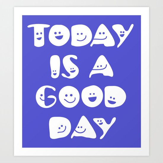 Today Is A Good Day! Art Print
