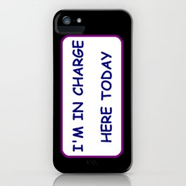 I'm in charge here today, don't forget it iPhone Case