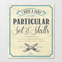 A Particular Set of Skills Canvas Print