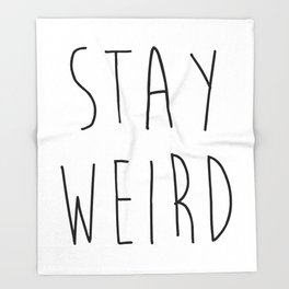 Stay Weird Funny Quote Throw Blanket