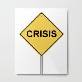 Crisis Warning Sign Metal Print