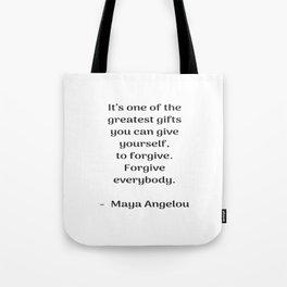 Forgive everybody - Maya Angelou Inspirational quote Tote Bag