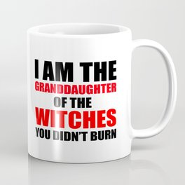 I am the granddaughter of the witches you didn't burn Coffee Mug