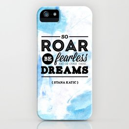 """""""So roar, be fearless, and go chase those dreams."""" - Stana Katic iPhone Case"""