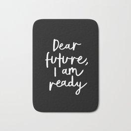 Dear Future, I Am Ready black-white typography poster design modern canvas wall art home decor Bath Mat