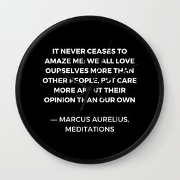 Stoic Wisdom Quotes - Marcus Aurelius Meditations - We all love ourselves more than other people but Wall Clock