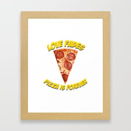 Love fades - pizza is forever Framed Art Print