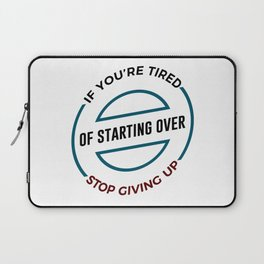 Stop Giving Up Keep Going Forward Laptop Sleeve