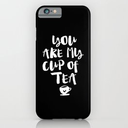 You Are My Cup of Tea black and white modern typographic quote poster canvas wall art home decor iPhone Case