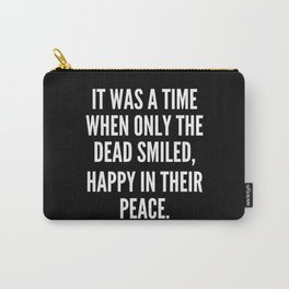 It was a time when only the dead smiled happy in their peace Carry-All Pouch