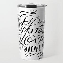 I fucking love you, calligraphy Travel Mug