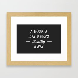 A Book A Day Keeps Reality Away Framed Art Print