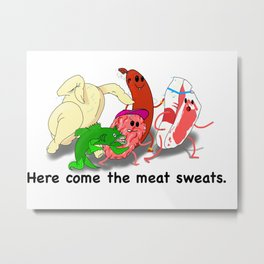Meat sweats Metal Print