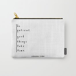 "Be Patient - Design #3 of the ""Words To Live By"" series Carry-All Pouch"