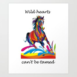 Wild hearts can't be tamed Art Print