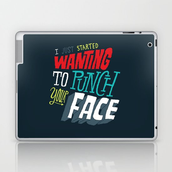 I Just Started Wanting To Punch Your Face Laptop & iPad Skin