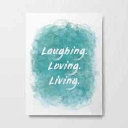 Laughing. Loving. Living. (white on teal blue) Metal Print
