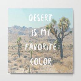 Desert is My Favorite Color Metal Print