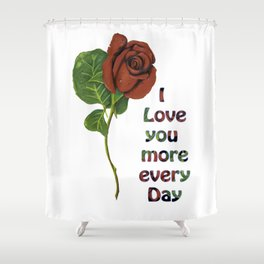 I love you more every day Shower Curtain