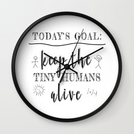 Teacher Today's Goal Keep the Tiny Humans Alive Funny Gift Wall Clock