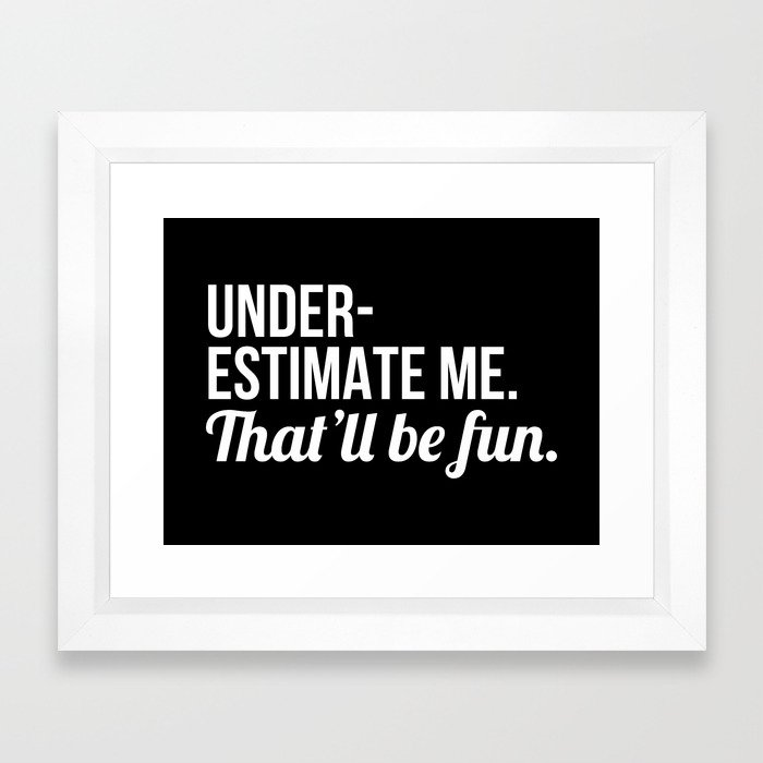 Underestimate Me That'll Be Fun (Black) Framed Art Print