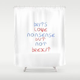 Brits love nonsense but not brexit Shower Curtain