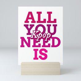 All you need is Kpop - Kpop love - Kpop fans Mini Art Print