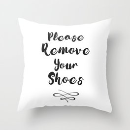 Black And White Please Remove Your Shoes Quote Throw Pillow