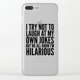 I TRY NOT TO LAUGH AT MY OWN JOKES Clear iPhone Case