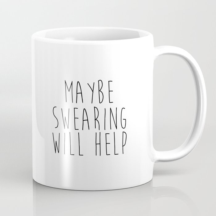 Maybe Swearing Will Help, PRINTABLE Wall Art, Home Office Desk Decor, Funny  Sassy Quotes, Black and Coffee Mug by lovelyprints